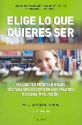 Portada de ELIGE LO QUE QUIERES SER : GUIA COMPLETA DE CARRERAS UNIVERSITARIAS Y FORMACION PROFESIONAL