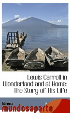 Portada de LEWIS CARROLL IN WONDERLAND AND AT HOME: THE STORY OF HIS LIFE