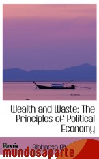 Portada de WEALTH AND WASTE: THE PRINCIPLES OF POLITICAL ECONOMY
