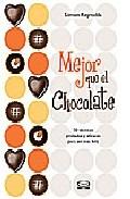 Portada de MEJOR QUE EL CHOCOLATE: 50 TECNICAS PROBADAS Y EFICACES PARA SER MAS FELIZ