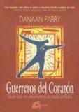 Portada de LOS GUERREROS DEL CORAZON COMO VIVIR PLENAMENTE EN UN MUNDO CONFLICTIVO
