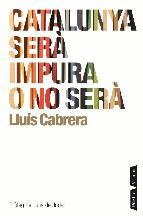 Portada de CATALUNYA SERÀ IMPURA O NO SERÀ (EBOOK)