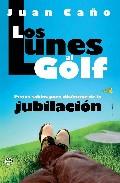 Portada de LOS LUNES AL GOLF: PISTAS SABIAS PARA DISFRUTAR DE LA JUBILACION