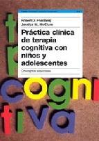 Portada de PRÁCTICA CLÍNICA DE TERAPIA COGNITIVA CON NIÑOS Y ADOLESCENTES