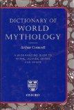 Portada de DICTIONARY OF WORLD MYTHOLOGY: A WIDE-RANGING GUIDE TO MYTHS, LEGENDS, DEITIES AND SPIRITS