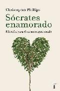 Portada de SOCRATES ENAMORADO: FILOSOFIA PARA EL CORAZON APASIONADO