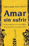 Portada de AMAR SIN SUFRIR: NI LOS HOMBRES SON IMPOSIBLES, NI LAS MUJERES INCOMPRENSIBLES