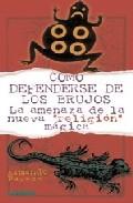 Portada de COMO DEFENDERSE DE LOS BRUJOS: LA AMENAZA DE LA NUEVA RELIGION MAGICA