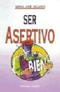 Portada de SER ASERTIVO: O COMO SENTIRSE BIEN CON UNO MISMO