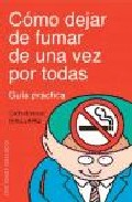 Portada de COMO DEJAR DE FUMAR DE NA VEZ POR TODAS: GUIA PRACTICA
