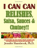 Portada de I CAN CAN RELISHES, SALSA, SAUCES & CHUTNEY!!: HOW TO MAKE RELISHES, SALSA, SAUCES, AND CHUTNEY WITH QUICK, EASY HEIRLOOM RECIPES FROM AROUND THE ... OR SELL: 3 (I CAN CAN FRUGAL LIVING SERIES)