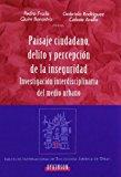 Portada de PAISAJE CIUDADANO, DELITO Y PERCEPCION DE LA INSEGURIDAD. INVESTIGACION INTERDISCIPLINARIA DEL MEDIO URBANO