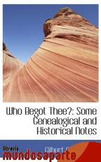 Portada de WHO BEGOT THEE?: SOME GENEALOGICAL AND HISTORICAL NOTES