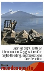 Portada de LATIN AT SIGHT: WITH AN INTRODUCTION, SUGGESTIONS FOR SIGHT-READING, AND SELECTIONS FOR PRACTICE