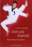 Portada de VIVIR A LO MARCIAL: MANUAL DEL GUERRERO MODERNO