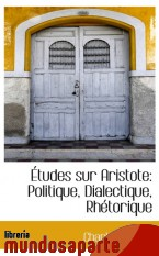 Portada de ÉTUDES SUR ARISTOTE: POLITIQUE, DIALECTIQUE, RHÉTORIQUE