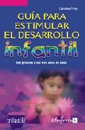 Portada de GUIA PARA ESTIMULAR EL DESARROLLO INFANTIL: DEL PRIMERO A LOS TRES AÑOS DE EDAD