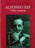 Portada de ALFONSO XIII, EL REY PARADOJA
