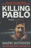 Portada de KILLING PABLO: THE HUNT FOR THE RICHEST, MOST POWERFUL CRIMINAL IN HISTORY