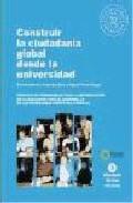 Portada de CONSTRUIR LA CIUDADANIA GLOBAL DESDE LA UNIVERSIDAD