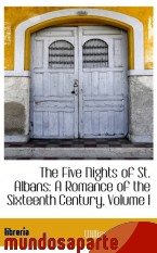 Portada de THE FIVE NIGHTS OF ST. ALBANS: A ROMANCE OF THE SIXTEENTH CENTURY, VOLUME I