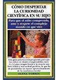 Portada de COMO DESPERTAR LA CURIOSIDAD CIENTIFICA EN SU HIJO