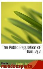 Portada de THE PUBLIC REGULATION OF RAILWAYS