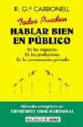 Portada de TODOS PUEDEN HABLAR BIEN EN PUBLICO: METODO COMPLETO DE EXPRESIONORAL-CORPORAL