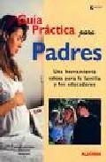 Portada de GUIA PRACTICA PARA PADRES: UNA HERRAMIENTA VALIOSA PARA LA FAMILIA Y LOS EDUCADORES
