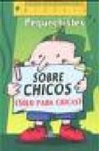 Portada de PEQUECHISTES SOBRE CHICOS SOLO PARA CHICAS