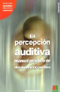 Portada de LA PERCEPCION AUDITIVA: MANUAL PRACTICO DE DISCRIMINACION AUDITIVA