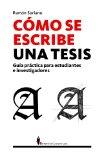 Portada de COMO SE ESCRIBE UNA TESIS: GUIA PRACTICA PARA ESTUDIANTES E INVESTIGADORES