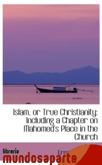 Portada de ISLAM, OR TRUE CHRISTIANITY: INCLUDING A CHAPTER ON MAHOMED`S PLACE IN THE CHURCH