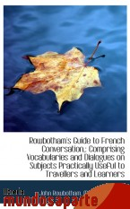 Portada de ROWBOTHAM`S GUIDE TO FRENCH CONVERSATION,: COMPRISING VOCABULARIES AND DIALOGUES ON SUBJECTS PRACTIC