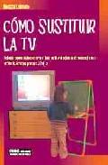 Portada de COMO SUSTITUIR LA TV