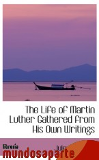 Portada de THE LIFE OF MARTIN LUTHER GATHERED FROM HIS OWN WRITINGS