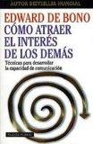 Portada de COMO ATRAER EL INTERES DE LOS DEMAS: TECNICAS PARA DESARROLLAR LACOMUNICACION