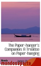 Portada de THE PAPER-HANGER`S COMPANION: A TREATISE ON PAPER-HANGING