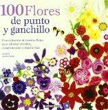 Portada de 100 FLORES DE PUNTO Y GANCHILLO: UNA COLECCION DE BONITAS FLORES PARA ADORNAR PRENDAS, COMPLEMENTOS Y MUCHO MAS