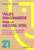 Portada de VIAJES IMAGINARIOS PARA LA MEJORA VITAL: DINAMICAS PARA DESARROLLAR UNA PERSPECTIVA OPTIMISTA DE LA EXISTENCIA