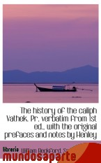 Portada de THE HISTORY OF THE CALIPH VATHEK. PR. VERBATIM FROM 1ST ED., WITH THE ORIGINAL PREFACES AND NOTES BY