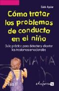 Portada de COMO TRATAR LOS PROBLEMAS DE CONDUCTA EN EL NIÑO: GUIA PRACTICA PARA DETECTAR Y AFRONTAR LOS TRASTORNOS EMOCIONALES
