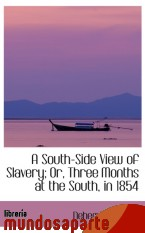 Portada de A SOUTH-SIDE VIEW OF SLAVERY; OR, THREE MONTHS AT THE SOUTH, IN 1854