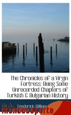 Portada de THE CHRONICLES OF A VIRGIN FORTRESS: BEING SOME UNRECORDED CHAPTERS OF TURKISH & BULGARIAN HISTORY