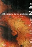 Portada de EL BANQUETE DE LOS ANALISTAS: LOS CURSOS PSICOANALITICOS DE JACQUES-ALAIN MILLER