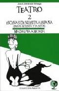 Portada de TEATRO 2: ESCENAS DE NUESTRA ESPAÑA; MADRE VA A MORIR