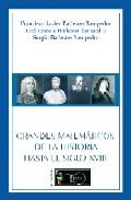 Portada de GRANDES MATEMATICOS DE LA HISTORIA HASTA EL SIGLO XVIII