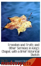 Portada de FREEDOM AND TRUTH: AND OTHER SERMONS IN KING`S CHAPEL, WITH A BRIEF HSTORICAL SKETCH