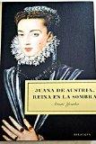 Portada de JUANA DE AUSTRIA, REINA EN LA SOMBRA