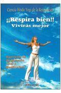 Portada de ¡RESPIRA BIEN! VIVIRAS MEJOR: CIENCIA HINDU YOGI DE LA RESPIRACION. EJERCICIOS DE RESPIRACION VITAL Y PURIFICACION